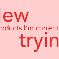 New Products I'm Currently Trying