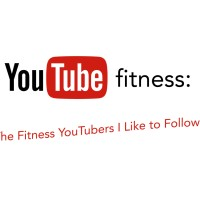 The Fitness YouTubers I like to Follow